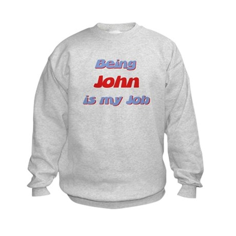 Being John Is My Job Kids Sweatshirt