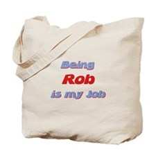 Being Rob Is My Job Tote Bag