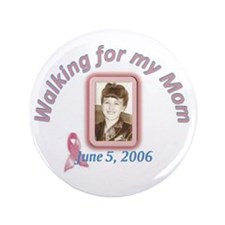 """For Toni - her Mom 3.5"""" Button"""