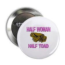 "Half Woman Half Toad 2.25"" Button"