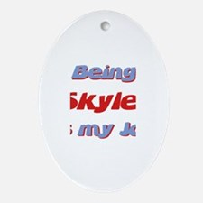 Being Skyler Is My Job Oval Ornament