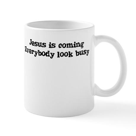 Jesus is coming Everybody look busy Mug
