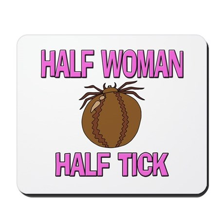Half Woman Half Tick Mousepad
