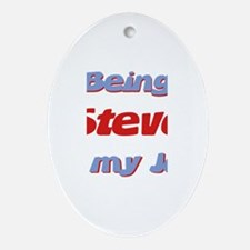 Being Steve Is My Job Oval Ornament