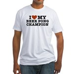I Love My Beer Pong Champion Fitted T-Shirt