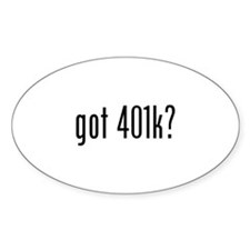 got 401k? Oval Decal