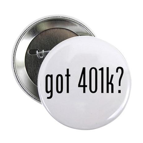 """got 401k? 2.25"""" Button (10 pack)"""