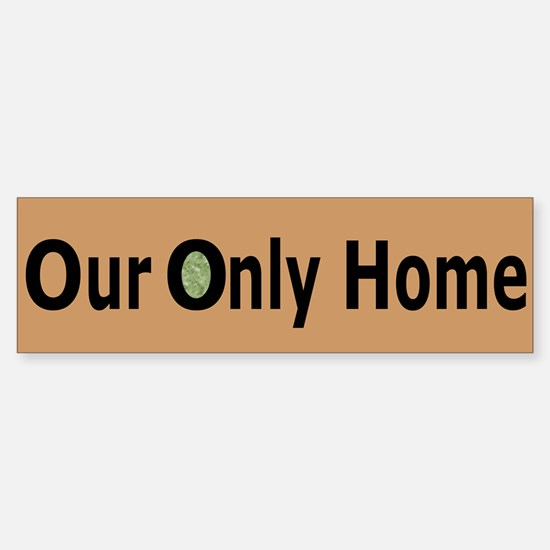 #6 OUR ONLY HOME (bumper stickler)