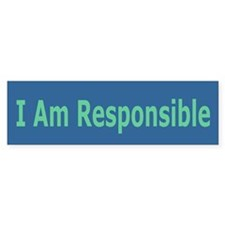I AM RESPONSIBLE (bumper stickler)