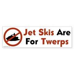 Jet Skis Are For Twerps bumper sticker