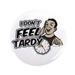 "Tardy 3.5"" Button (100 pack)"