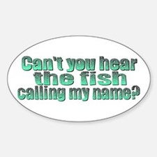 Can't You Hear The Fish? Oval Decal