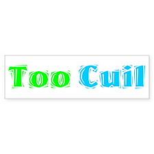 Too Cuil! Bumper Bumper Sticker