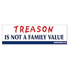 Treason is not a family value Bumper Bumper Sticker