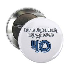 """Sinful 40th Birthday 2.25"""" Button"""