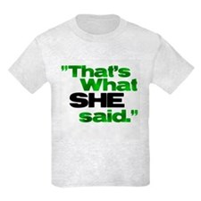 That's what she said. T-Shirt