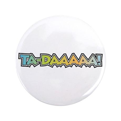 """Ta-Daaaaa! 3.5"""" Button"""