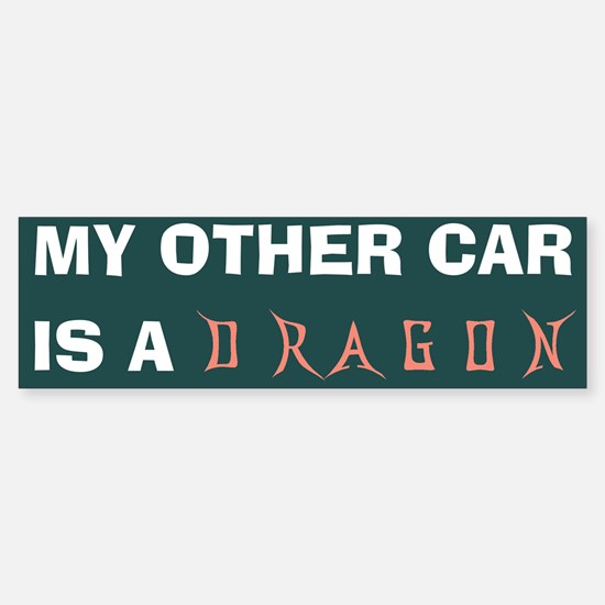 my other car is a dragon Bumper Bumper Bumper Sticker