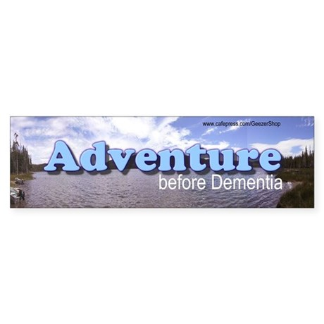 Adventure before Dementia (Bumper Sticker)
