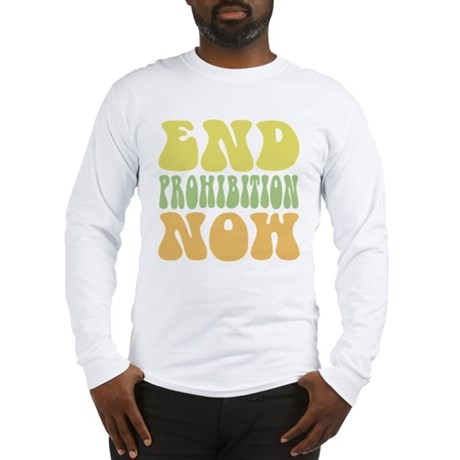 End Prohibition Now! Long Sleeve T-Shirt