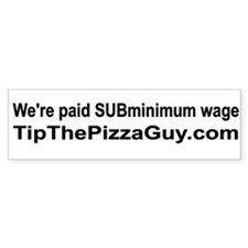 We're paid sub-minimum wage bumper sticker