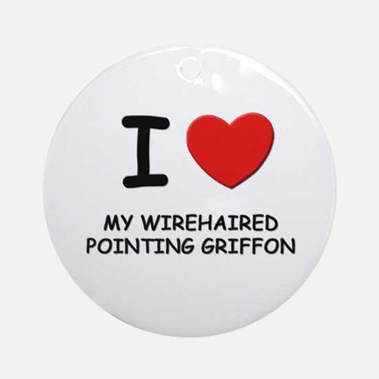 I love MY WIREHAIRED POINTING GRIFFON Ornament (Ro