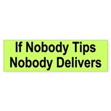 If Nobody Tips, Nobody Delivers bumper sticker