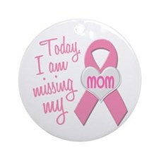 Missing My Mom 1 BC Ornament (Round)