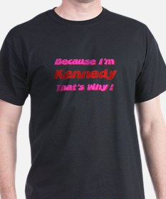 Because I'm Kennedy T-Shirt