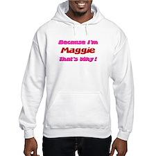 Because I'm Maggie Hoodie Sweatshirt