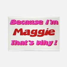 Because I'm Maggie Rectangle Magnet