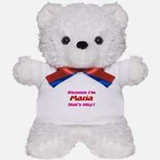 Because I'm Maria Teddy Bear