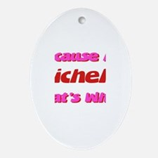 Because I'm Michelle Oval Ornament