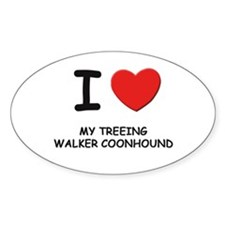 I love MY TREEING WALKER COONHOUND Oval Decal