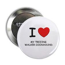 """I love MY TREEING WALKER COONHOUND 2.25"""" Button"""