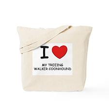 I love MY TREEING WALKER COONHOUND Tote Bag