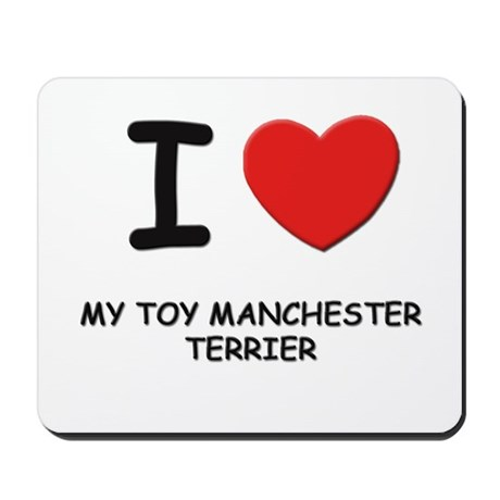 I love MY TOY MANCHESTER TERRIER Mousepad