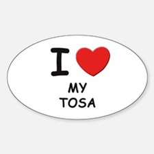 I love MY TOSA Oval Decal