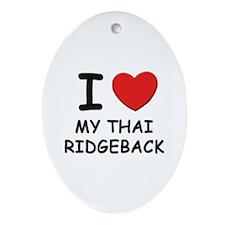 I love MY THAI RIDGEBACK Oval Ornament