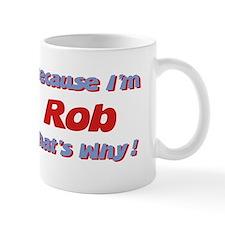 Because I'm Rob Mug