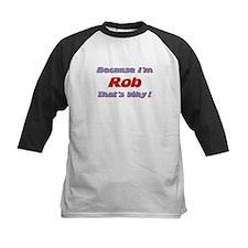 Because I'm Rob Tee
