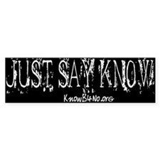 Just Say Know - black - Bumper Bumper Sticker