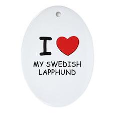 I love MY SWEDISH LAPPHUND Oval Ornament