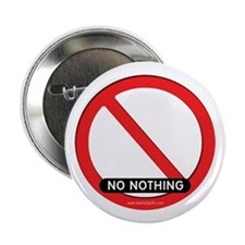 """No Nothing... 2.25"""" Button"""