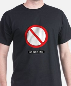 No Nothing... T-Shirt
