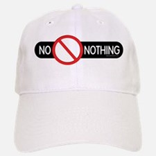 No Nothing... Baseball Baseball Cap