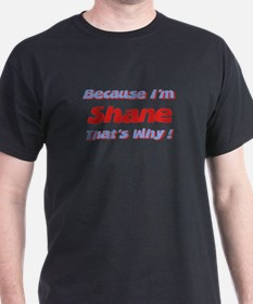 Because I'm Shane T-Shirt