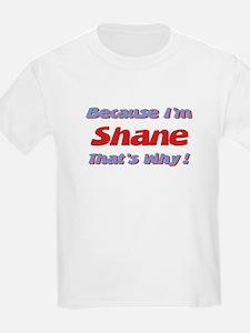 Because I'm Shane T-Shirt
