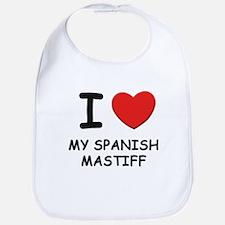 I love MY SPANISH MASTIFF Bib