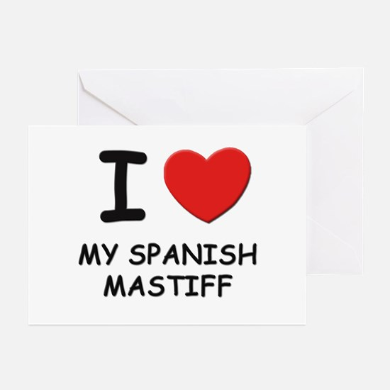 I love MY SPANISH MASTIFF Greeting Cards (Pk of 10
